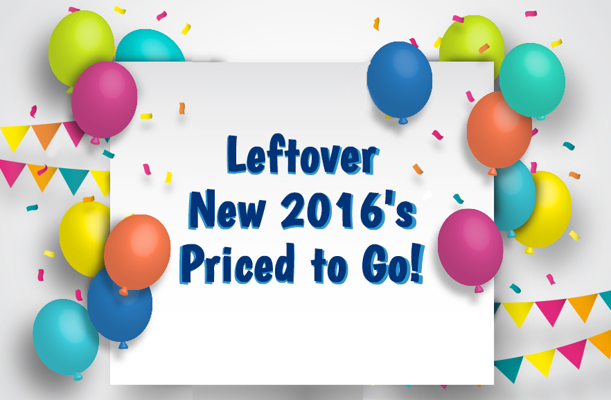 Leftover New 2016's Priced to Go!