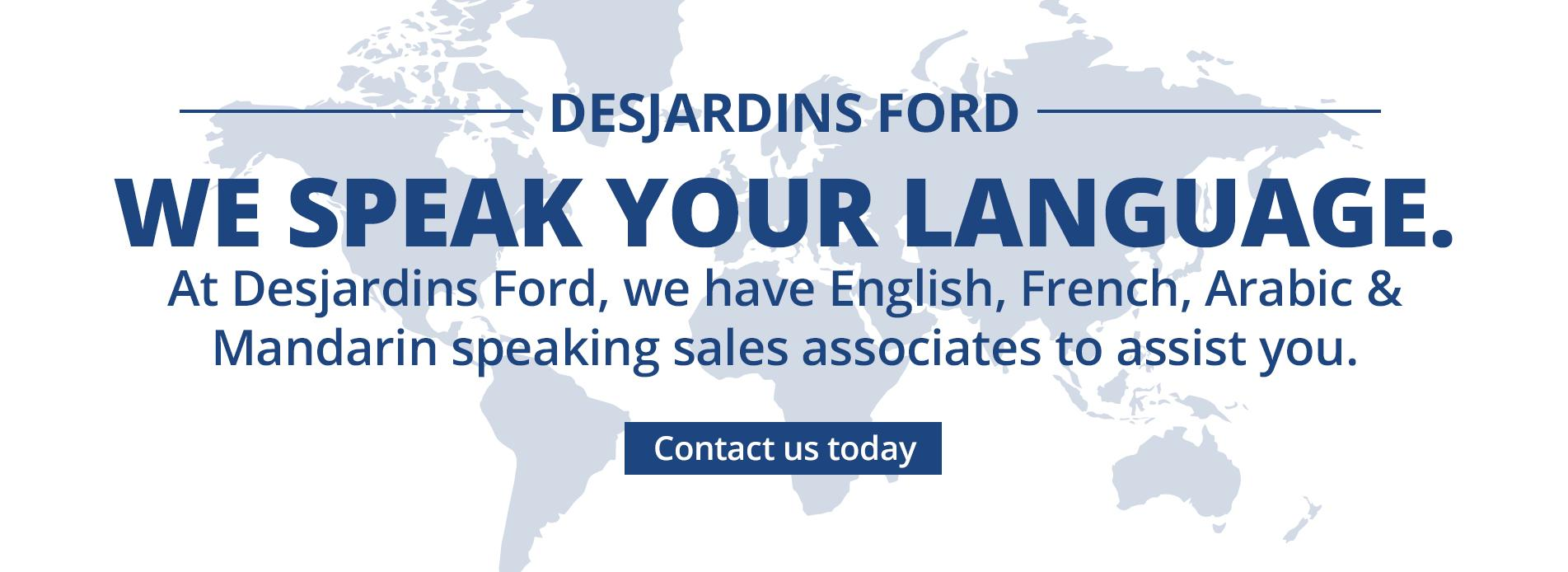 We speak your language Desjardins Ford