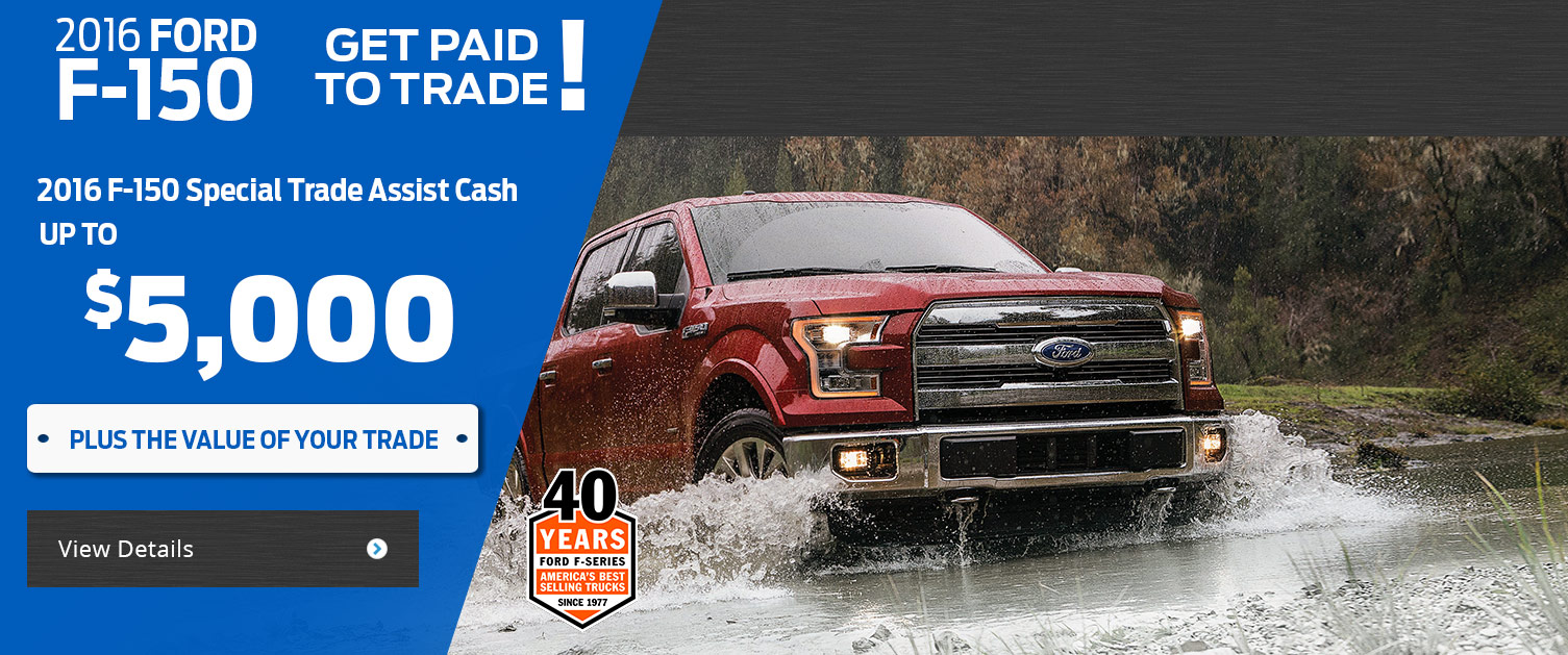 F-150 Get Paid to Trade! Get Paid to Trade! Up to $5,000 More For Your Trade!