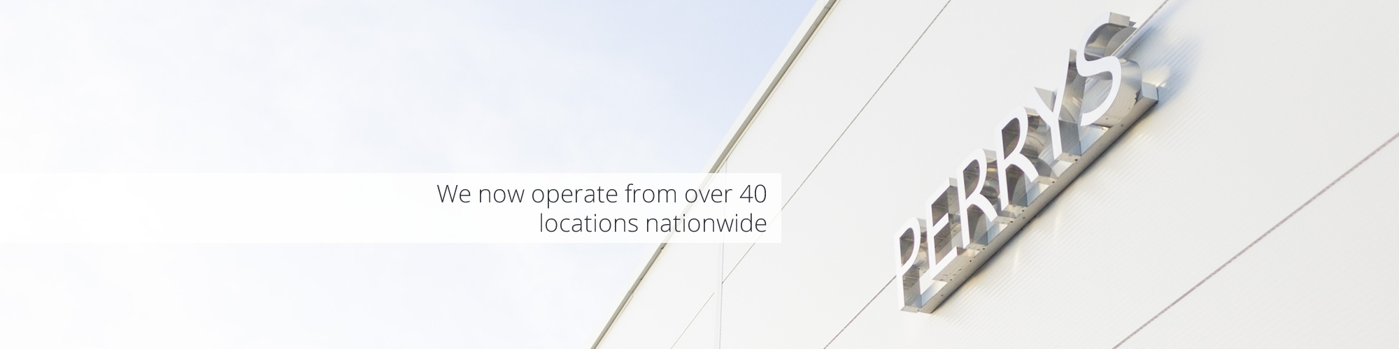 Perrys operates from over 40 locations nationwide