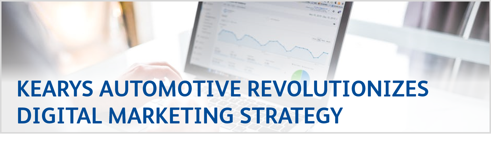 Kearys Automotive Revolutionizes Digital Marketing Strategy
