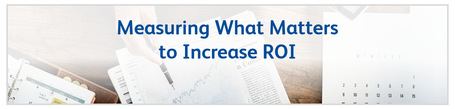 Measuring What Matters to Increase ROI