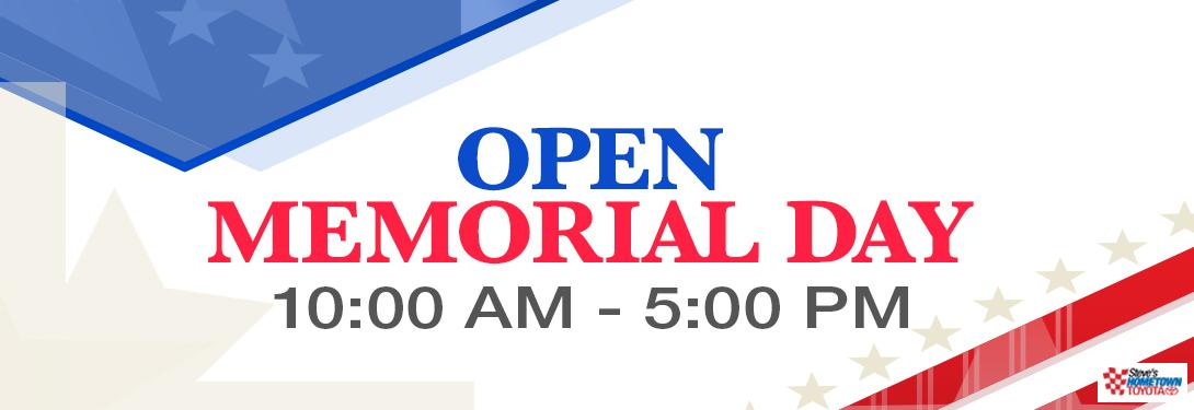 Hometown Toyota is open Memorial Day, 10AM - 5PM.